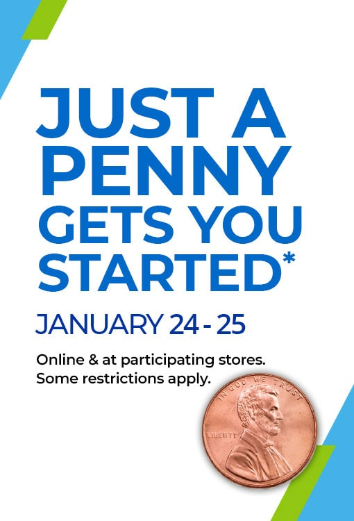 Just a Penny gets you started Jan 24-25 Only